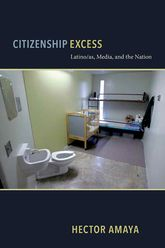 Citizenship Excess – Latino/as, Media, and the Nation | NYU Press Scholarship Online