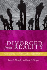 Divorced from RealityRethinking Family Dispute Resolution$