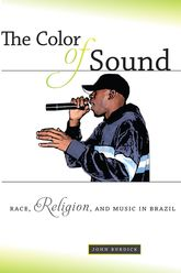 The Color of Sound – Race, Religion, and Music in Brazil - NYU Press Scholarship Online