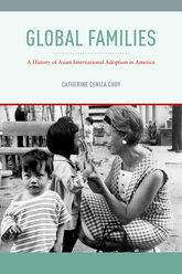 Global FamiliesA History of Asian International Adoption in America