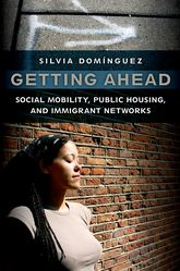 Getting AheadSocial Mobility, Public Housing, and Immigrant Networks