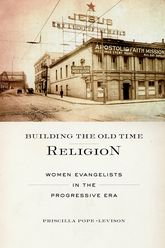 Building the Old Time Religion: Women Evangelists in the Progressive Era