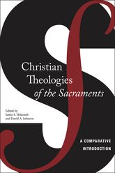 Christian Theologies of the Sacraments – A Comparative Introduction - NYU Press Scholarship Online