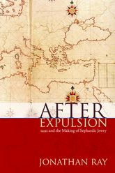 After Expulsion1492 and the Making of Sephardic Jewry