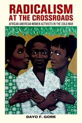 Radicalism at the CrossroadsAfrican American Women Activists in the Cold War$