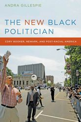 The New Black PoliticianCory Booker, Newark, and Post-Racial America