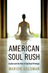The American Soul RushEsalen and the Rise of Spiritual Privilege$