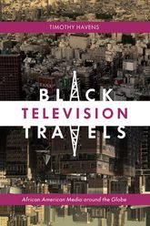 Black Television TravelsAfrican American Media around the Globe