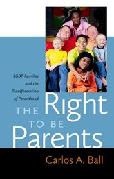 The Right to Be ParentsLGBT Families and the Transformation of Parenthood$