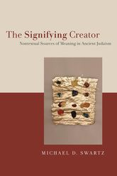 The Signifying CreatorNontextual Sources of Meaning in Ancient Judaism$