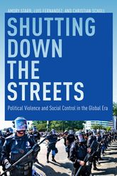 Shutting Down the StreetsPolitical Violence and Social Control in the Global Era$