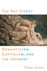 The Net Effect – Romanticism, Capitalism, and the Internet | NYU Press Scholarship Online