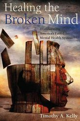 Healing the Broken MindTransforming America's Failed Mental Health System