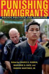Punishing ImmigrantsPolicy, Politics, and Injustice$
