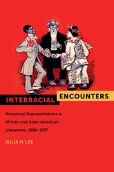 Interracial EncountersReciprocal Representations in African and Asian American Literatures, 1896-1937