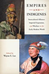 Empires and IndigenesIntercultural Alliance, Imperial Expansion, and Warfare in the Early Modern World