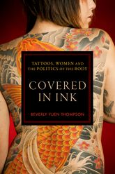 "Covered in Ink""Tattoos, Women and the Politics of the Body"""