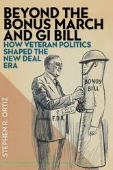 Beyond the Bonus March and GI BillHow Veteran Politics Shaped the New Deal Era$