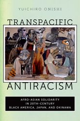 Transpacific AntiracismAfro-Asian Solidarity in 20th-Century Black America, Japan, and Okinawa$
