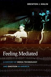 Feeling MediatedA History of Media Technology and Emotion in America