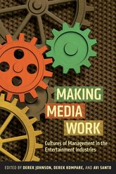 Making Media WorkCultures of Management in the Entertainment Industries