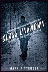 Class UnknownUndercover Investigations of American Work and Poverty from the Progressive Era to the Present