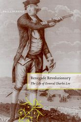 Renegade RevolutionaryThe Life of General Charles Lee