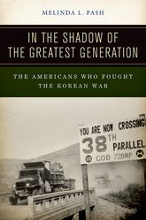 In the Shadow of the Greatest GenerationThe Americans Who Fought the Korean War$