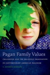 Pagan Family ValuesChildhood and the Religious Imagination in Contemporary American Paganism$