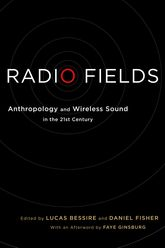 Radio FieldsAnthropology and Wireless Sound in the 21st Century$