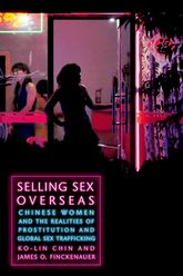 Selling Sex OverseasChinese Women and the Realities of Prostitution and Global Sex Trafficking$