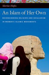 An Islam of Her OwnReconsidering Religion and Secularism in Women's Islamic Movements