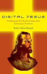 Digital JesusThe Making of a New Christian Fundamentalist Community on the Internet$