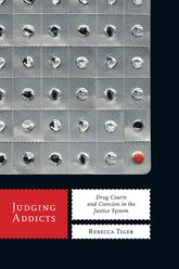 Judging AddictsDrug Courts and Coercion in the Justice System