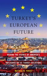 Turkey's European Future – Behind the Scenes of America's Influence on EU-Turkey Relations | NYU Press Scholarship Online