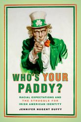 Who's Your Paddy?Racial Expectations and the Struggle for Irish American Identity$