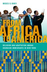 From Africa to AmericaReligion and Adaptation among Ghanaian Immigrants in New York$