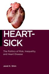 Heart-SickThe Politics of Risk, Inequality, and Heart Disease$