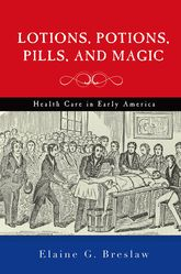 Lotions, Potions, Pills, and MagicHealth Care in Early America$