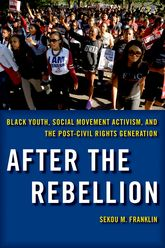 After the RebellionBlack Youth, Social Movement Activism, and the Post-Civil Rights Generation