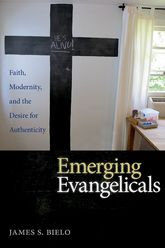 Emerging EvangelicalsFaith, Modernity, and the Desire for Authenticity