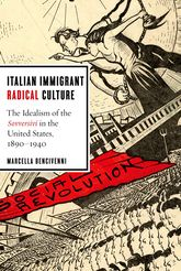 Italian Immigrant Radical CultureThe Idealism of the Sovversivi in the United States, 1890-1940