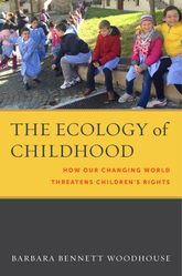 The Ecology of ChildhoodHow Our Changing World Threatens Children's Rights$