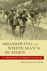 Shadowing the White Man's BurdenU.S. Imperialism and the Problem of the Color Line$