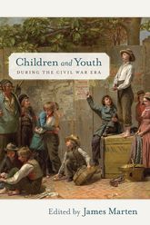 Children and Youth during the Civil War Era$