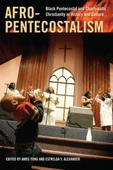 Afro-PentecostalismBlack Pentecostal and Charismatic Christianity in History and Culture