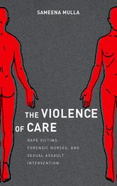 The Violence of CareRape Victims, Forensic Nurses, and Sexual Assault Intervention