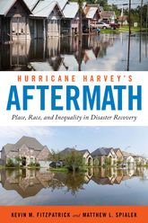 Hurricane Harvey's AftermathPlace, Race, and Inequality in Disaster Recovery