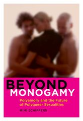Beyond MonogamyPolyamory and the Future of Polyqueer Sexualities$