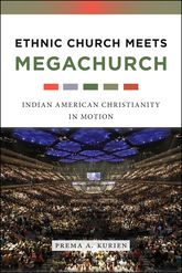 Ethnic Church Meets Megachurch: Indian American Christianity in Motion